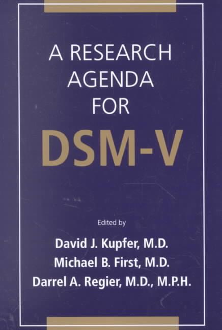 A Research Agenda for Dsm-V By Kupfer, David J. (EDT)/ First, Michael B. (EDT)/ Regier, Darrel A., M.D. (EDT)